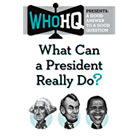 What Can a President Really Do?: A Good Answer to a Good Question (Who HQ Presents)