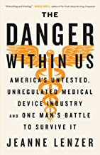 The Danger Within Us: America's Untested, Unregulated Medical Device Industry and One Man's Battle to Survive It (English ...