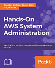 Hands-On AWS System Administration: Best Practices for System administrators in the Amazon Web Services (English Edition)
