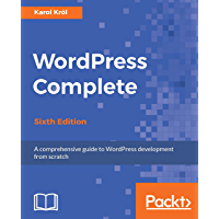 WordPress Complete - Sixth Edition: A comprehensive guide to WordPress development from scratch