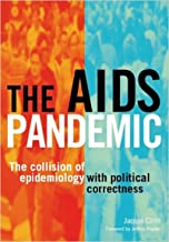 The AIDS Pandemic: The Collision of Epidemiology with Political Correctness (English Edition)