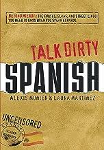 Talk Dirty Spanish: Beyond Mierda:  The curses, slang, and street lingo you need to Know when you speak espanol (English E...