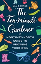 The Ten-Minute Gardener: A month-by-month guide to growing your own (English Edition)