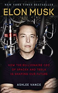 Elon Musk: How the Billionaire CEO of SpaceX and Tesla is Shaping our Future (English Edition)