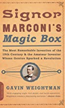 Signor Marconi's Magic Box: The Most Remarkable Invention Of The 19th Century & The Amateur Inventor Whose Genius Sparked ...