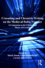 Crusading and Chronicle Writing on the Medieval Baltic Frontier: A Companion to the Chronicle of Henry of Livonia (English...
