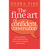 The Fine Art Of Confident Conversation: How to improve your communication skills and build stronger relationships (English Edition)