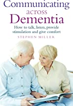 Communicating Across Dementia: How to talk, listen, provide stimulation and give comfort (English Edition)