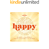 Happy: Secrets to Happiness from the Cultures of the World (Lonely Planet)