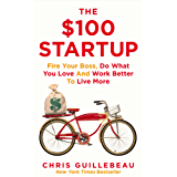 The $100 Startup: Fire Your Boss, Do What You Love and Work Better to Live More (English Edition)