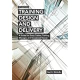 Training Design and Delivery: A Guide for Every Trainer, Training Manager, and Occasional Trainer