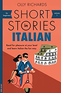 Short Stories in Italian for Beginners: Read for pleasure at your level, expand your vocabulary and learn Italian the fun way! (Foreign Language Graded Reader Series Vol. 1) (Italian Edition)