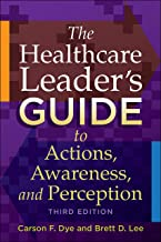 The Healthcare Leader's Guide to Actions, Awareness, and Perception, Third Edition (ACHE Management) (English Edition)