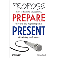 Propose, Prepare, Present: How to become a successful, effective, and popular speaker at industry conferences
