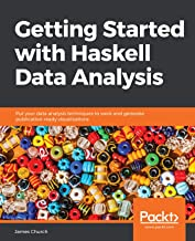 Getting Started with Haskell Data Analysis: Put your data analysis techniques to work and generate publication-ready visua...