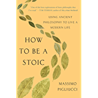 How to Be a Stoic: Using Ancient Philosophy to Live a Modern Life (English Edition)