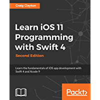 Learn iOS 11 Programming with Swift 4: Learn the fundamentals of iOS app development with Swift 4 and Xcode 9, 2nd Edition