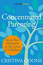 Concentrated Parenting: Seven Key Moments in the Lives of Children (Kindle Single) (English Edition)