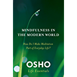 Mindfulness in the Modern World: How Do I Make Meditation Part of Everyday Life? (Osho Life Essentials)