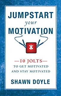 Jumpstart Your Motivation: 10 Jolts to Get Motivated and Stay Motivated (English Edition)