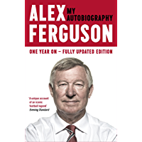 ALEX FERGUSON My Autobiography: The life story of Manchester United's iconic manager (English Edition)
