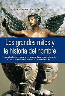 Los grandes mitos y la historia del hombre (Spanish Edition)
