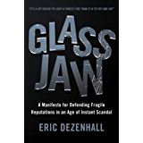 Glass Jaw: A Manifesto for Defending Fragile Reputations in an Age of Instant Scandal (English Edition)