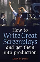 How to Write Great Screenplays and Get them into Production: A Few Hours Now Will Teach You a Skill That Will Be Valuable ...