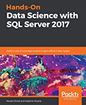 Hands-On Data Science with SQL Server 2017: Perform end-to-end data analysis to gain efficient data insight (English Edition)