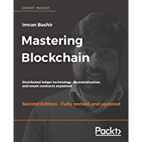 Mastering Blockchain: Distributed ledger technology, decentralization, and smart contracts explained, 2nd Edition