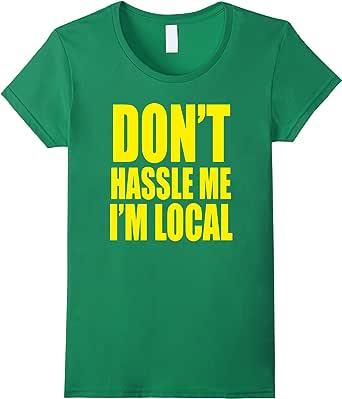 Don't Hassle Me I'm Local Men's T-Shirt, L, Bright Green 鲜黄绿 Female Small