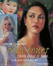 Painting Beautiful Skin Tones with Color & Light: Oil, Pastel and Watercolor (English Edition)