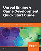 Unreal Engine 4 Game Development Quick Start Guide: Programming professional 3D games with Unreal Engine 4 (English Edition)