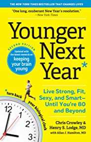 Younger Next Year: Live Strong, Fit, Sexy, and Smart—Until You're 80 and Beyond (English Edition)