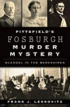Pittsfield's Fosburgh Murder Mystery: Scandal in the Berkshires (True Crime) (English Edition)