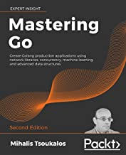 Mastering Go: Create Golang production applications using network libraries, concurrency, machine learning, and advanced data structures, 2nd Edition (English Edition)