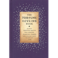 The Fortune-Telling Book: Reading Crystal Balls, Tea Leaves, Playing Cards, and Everyday Omens of Love and Luck (English Edition)