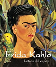 Frida Kahlo - Detrás del espejo (Spanish Edition)