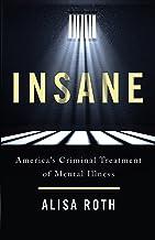Insane: America's Criminal Treatment of Mental Illness (English Edition)