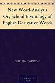 New Word-Analysis Or, School Etymology of English Derivative Words (新词汇分析) (免费公版书) (English Edition)