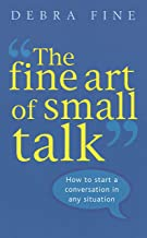 The Fine Art Of Small Talk: How to start a conversation in any situation (English Edition)
