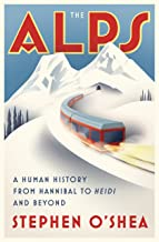 The Alps: A Human History from Hannibal to Heidi and Beyond (English Edition)