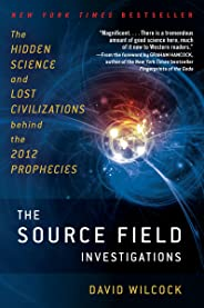The Source Field Investigations: The Hidden Science and Lost Civilizations Behind the 2012 Prophecies (English Edition)