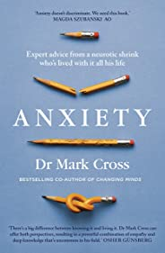 Anxiety: Expert Advice from a Neurotic Shrink Who's Lived with Anxiety All His Life (English Edition)