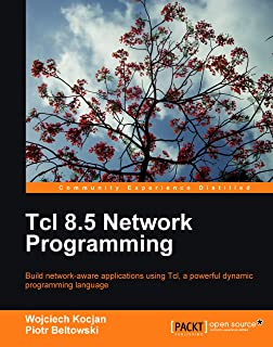 Tcl 8.5 Network Programming (Community Experience Distilled) (English Edition)