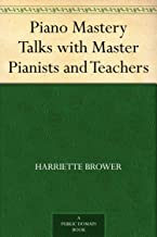 Piano Mastery Talks with Master Pianists and Teachers (English Edition)