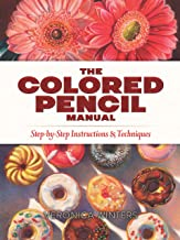 The Colored Pencil Manual: Step-by-Step Instructions and Techniques (English Edition)