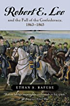Robert E. Lee and the Fall of the Confederacy, 1863–1865 (The American Crisis Series: Books on the Civil War Era) (English...
