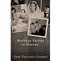Birthday Parties in Heaven: Thoughts on Love, Life, Grief, and Other Matters of the Heart (English Edition)