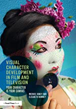 Visual Character Development in Film and Television: Your Character is Your Canvas (English Edition)